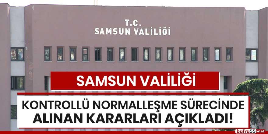 Samsun Valiliği Kontrollü Normalleşme Sürecinde alınan kararları açıkladı!