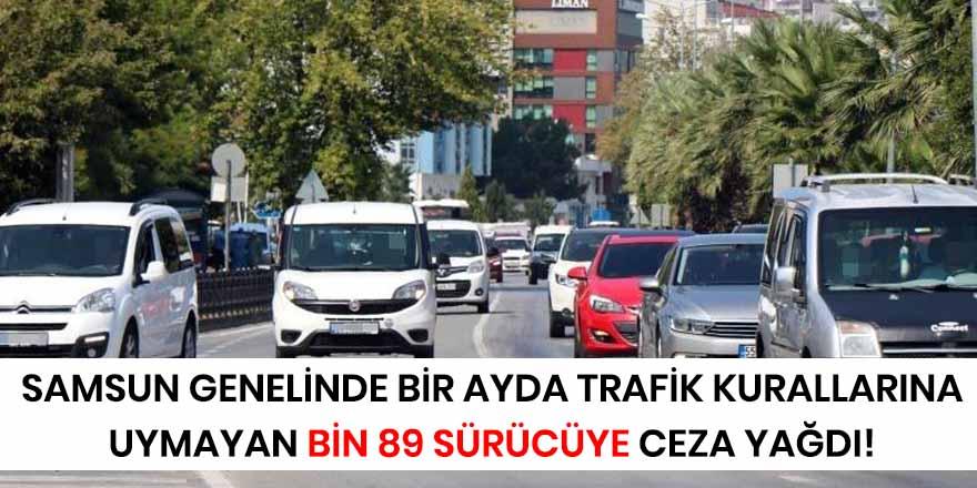 Samsun genelinde bir ayda trafik kurallarına uymayan bin 89 sürücüye ceza yağdı!