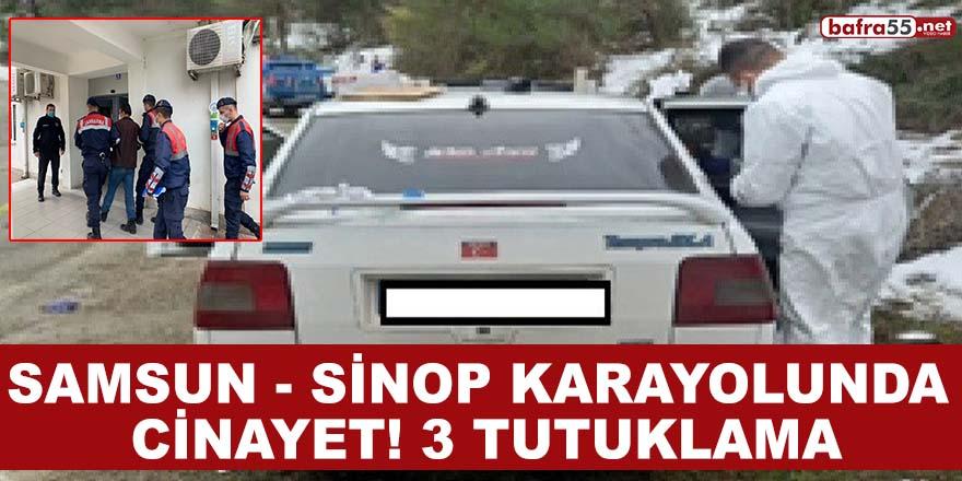 Samsun-Sinop Karayolunda ki cinayete 3 tutuklama!