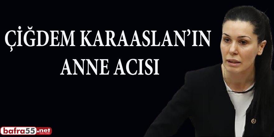 ÇİĞDEM KARAASLAN'IN ANNE ACISI