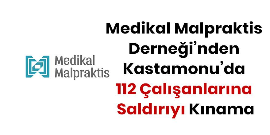 Medikal Malpraktis Derneği'nden Kastamonu'da 112 Çalışanlarına Saldırıyı Kınama