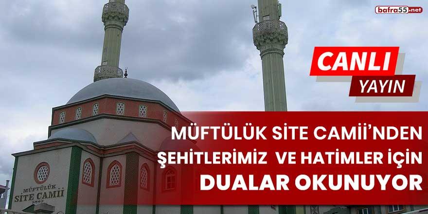 Müftülük Site Camii'nden şehitlerimiz ve hatimler için dualar okunuyor