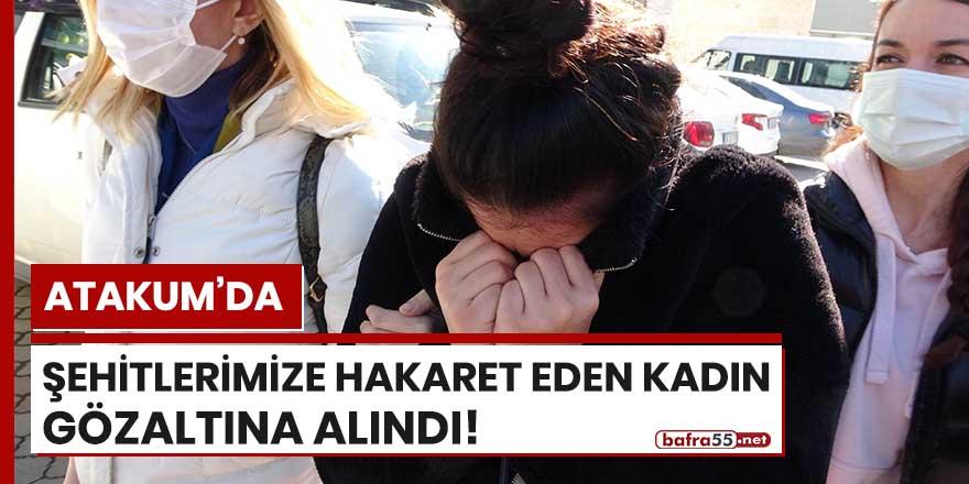 Atakum'da şehitlerimize hakaret eden kadın gözaltına alındı!