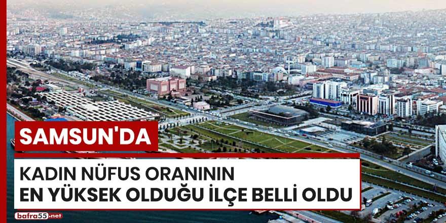 Samsun'da kadın nüfus oranının en yüksek olduğu ilçe belli oldu
