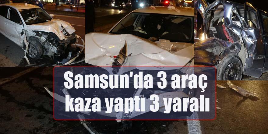 Samsun'da 3 araç kaza yaptı 3 yaralı
