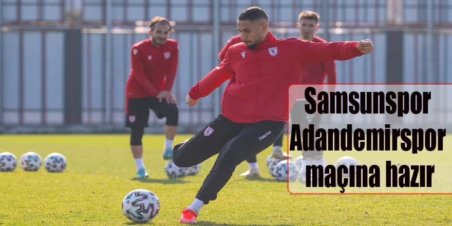 Samsunspor Adandemirspor maçına hazır