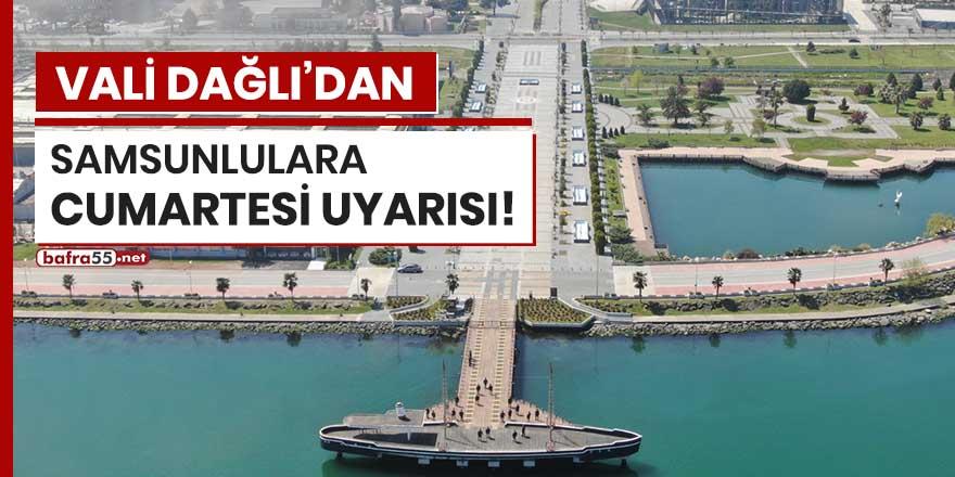 Vali Dağlı'dan Samsunlulara Cumartesi uyarısı!