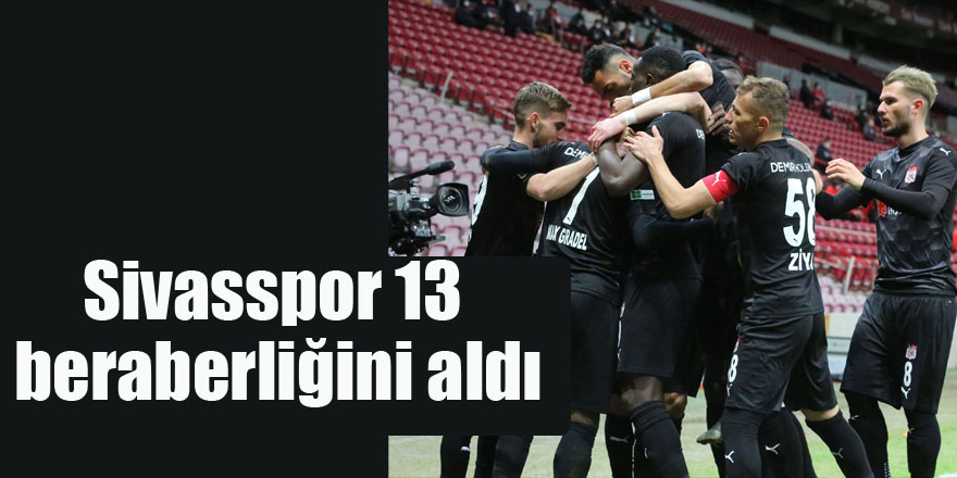 Sivasspor 13 beraberliğini aldı