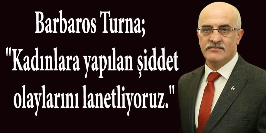 """Barbaros Turna; """"Kadınlara yapılan şiddet olaylarını lanetliyoruz."""""""