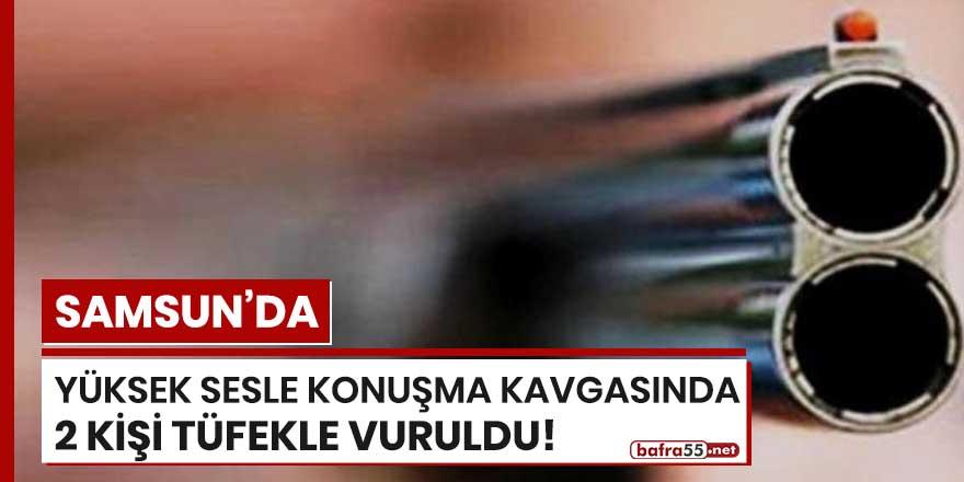 Samsun'da yüksek sesle konuşma kavgasında 2 kişi tüfekle vuruldu!