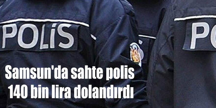 Samsun'da sahte polis 140 bin lira dolandırdı