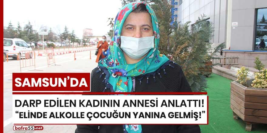Samsun'da darp edilen kadının annesi anlattı!