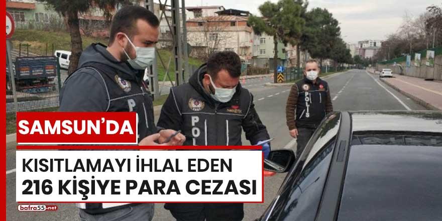 Samsun'da kısıtlamayı ihlal eden 216 kişiye para cezası