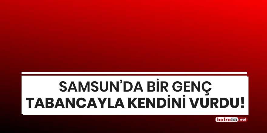 Samsun'da bir genç tabancayla kendini vurdu!