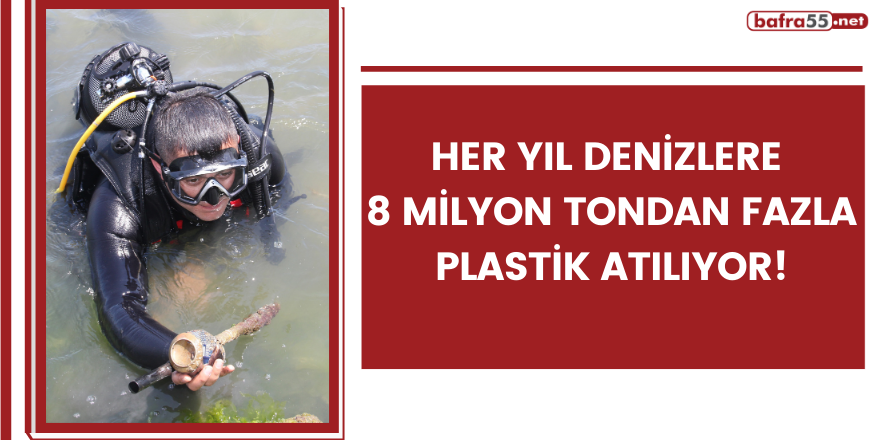 Her yıl denizlere 8 milyon tondan fazla plastik atılıyor!