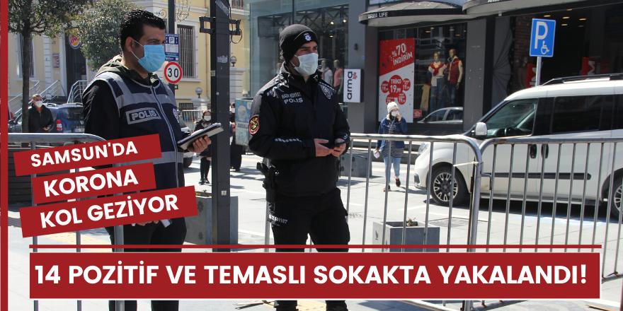 Samsun'da korona kol geziyor: 14 pozitif ve temaslı sokakta yakalandı!