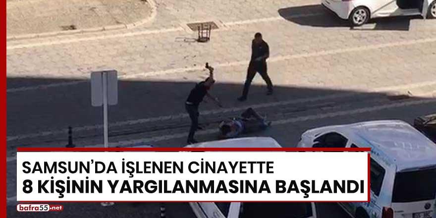 Samsun'da işlenen cinayette 8 kişinin yargılanmasına başlandı