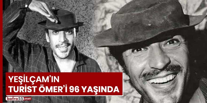 Yeşilçam'ın Turist Ömer'i 96 yaşında
