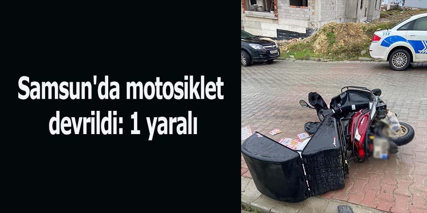 Samsun'da motosiklet devrildi: 1 yaralı
