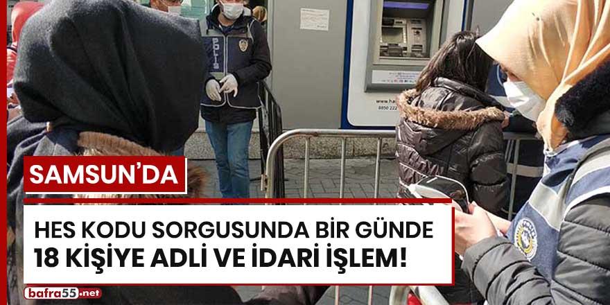 Samsun'da HES kodu sorgusunda bir günde 18 kişiye adli ve idari işlem