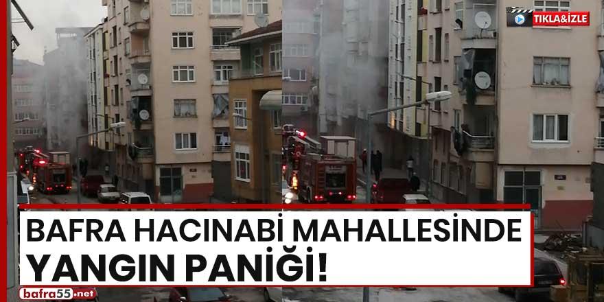 Bafra Hacınabi Mahallesinde yangın paniği!