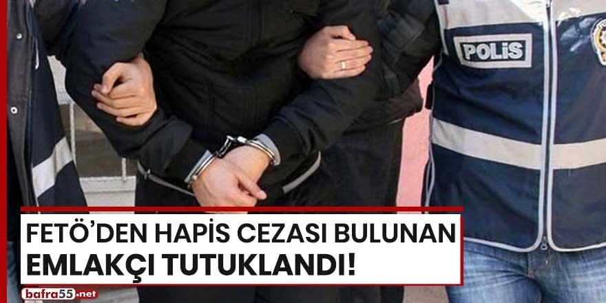 FETÖ'den hapis cezası bulunan emlakçı tutuklandı!