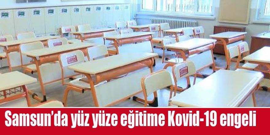 Samsun'da yüz yüze eğitime Kovid-19 engeli