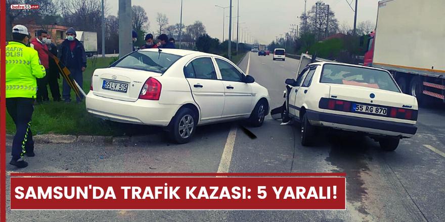 Samsun'da trafik kazası: 5 yaralı!