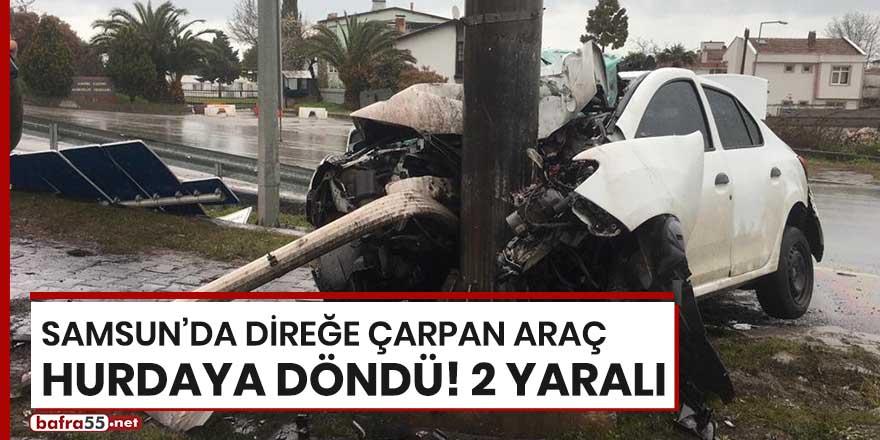 Samsun'da direğe çarpan araç hurdaya döndü! 2 yaralı