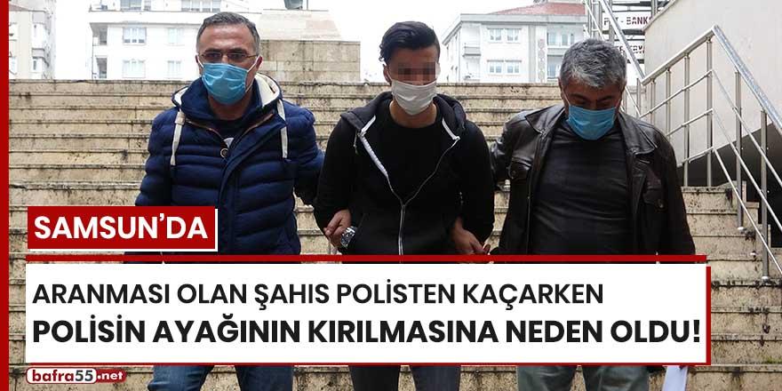 Samsun'da aranması olan şahıs polisten kaçarken polisin ayağının kırılmasına neden oldu!