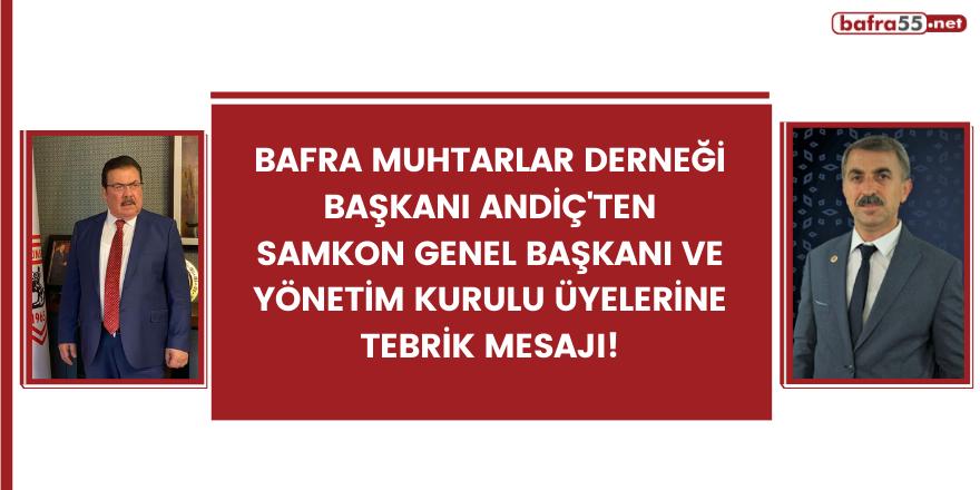 Bafra Muhtarlar Derneği Başkanı Andiç'ten SAMKON Genel Başkanı tebrik mesajı!