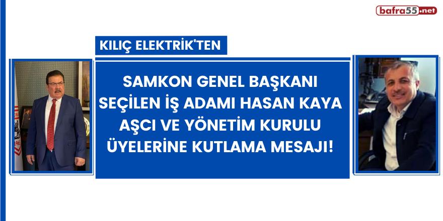 Kılıç Elektrik'ten SAMKON Genel Başkanı seçilen iş adamı Hasan Kaya Aşcı ve Yönetim Kurulu Üyelerine kutlama mesajı!