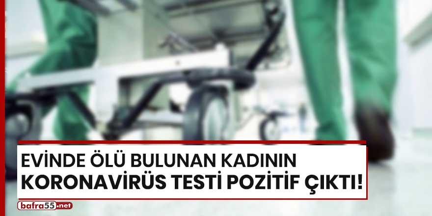 Evinde ölü bulunan kadının koronavirüs testi pozitif çıktı!