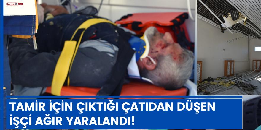 Tamir için çıktığı çatıdan düşen işçi ağır yaralandı!