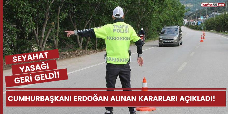 Cumhurbaşkanı Erdoğan alınan kararları açıkladı! Seyahat yasağı geri geldi!