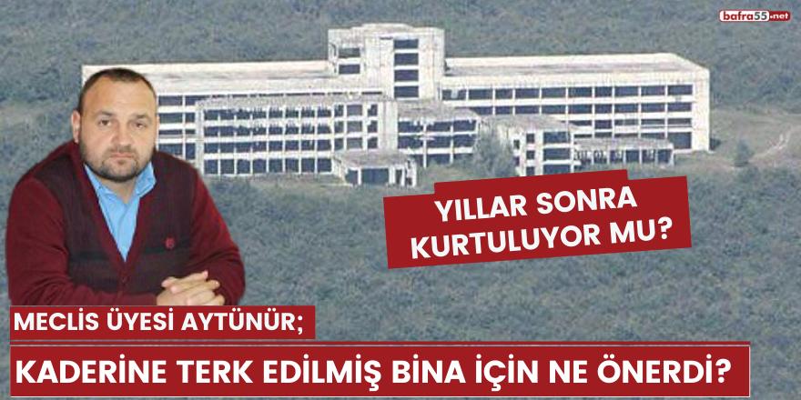 Meclis üyesi Aytünür, kaderine terk edilmiş bina için ne önerdi?