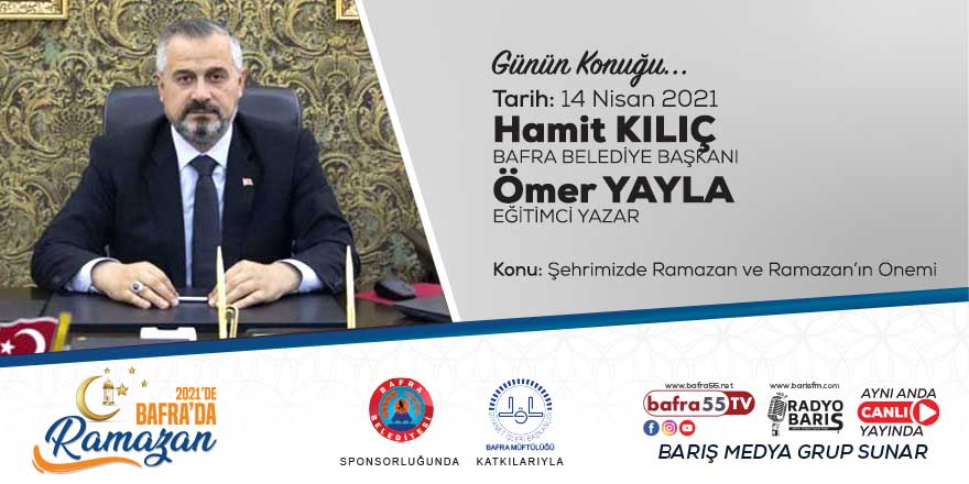 Bafra Belediye Başkanı Hamit Kılıç, 2021'de Bafra'da Ramazan'a konuk olacak