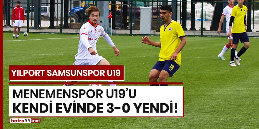Yılport Samsunspor U19, Menemenspor U19'u kendi evinde 3-0 yendi!