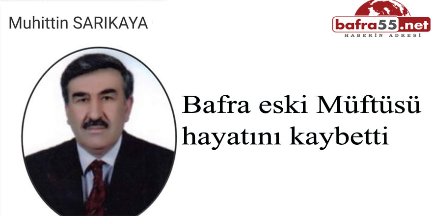 Bafra eski Müftüsü hayatını kaybetti