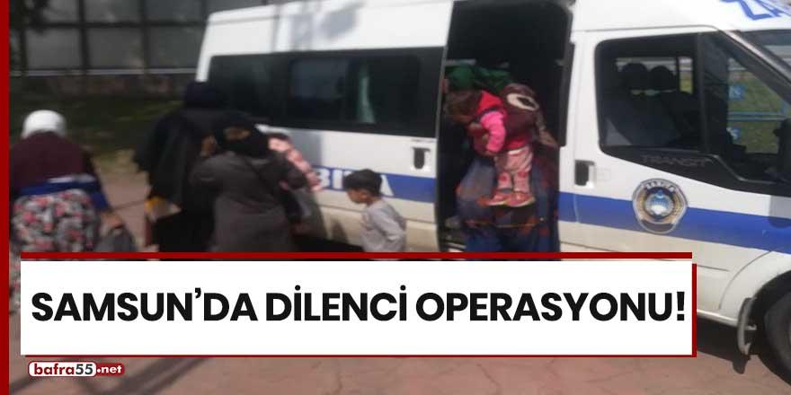 Samsun'da dilenci operasyonu!