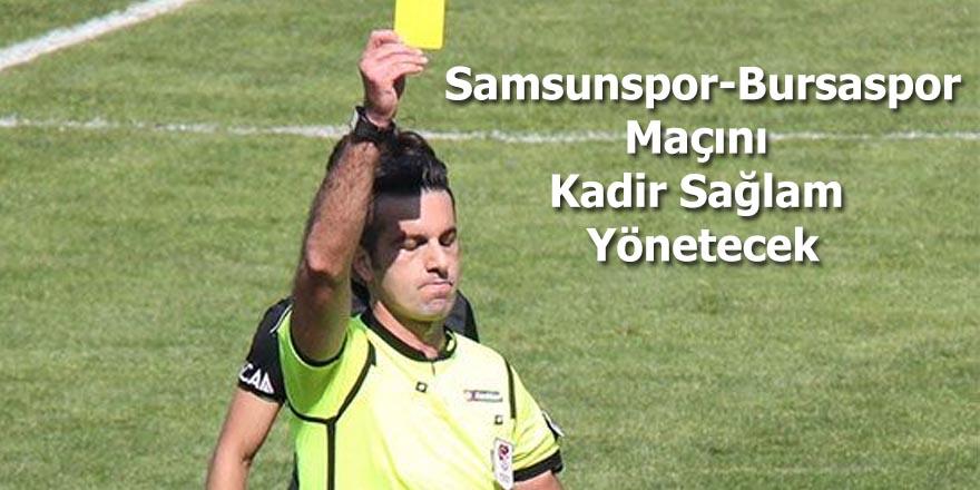 Samsunspor-Bursaspor Maçını  Kadir Sağlam  Yönetecek