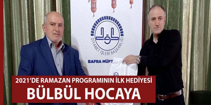 2021'de Bafra'da Ramazan programının ilk hediyesi Bülbül Hocamıza