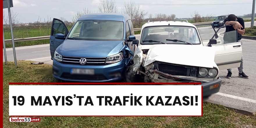 19 Mayıs'ta trafik kazası!