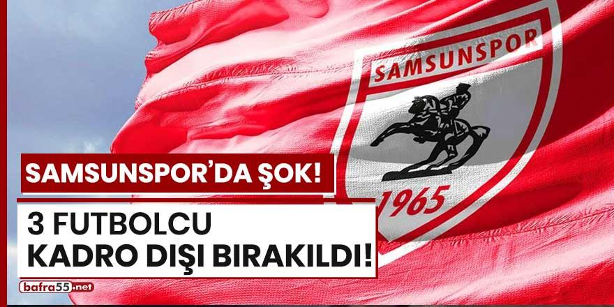 Samsunspor'da şok! 3 oyuncu kadro dışı bırakıldı!