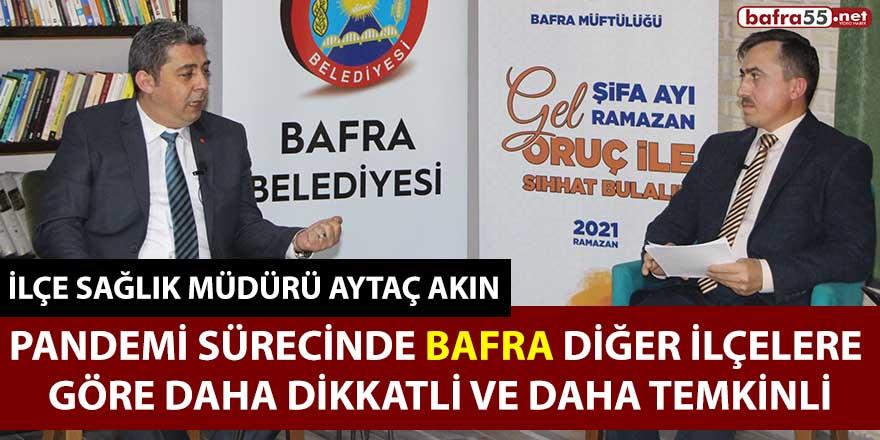 İlçe Sağlık Müdürü Akın, Bafra Diğer İlçelere Göre Daha Dikkatli!