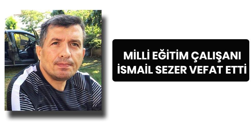 Bafra İlçe Milli Eğitim çalışanı İsmail Sezer vefat etti