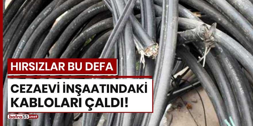 Hırsızlar bu defa cezaevi inşaatındaki kabloları çaldı!