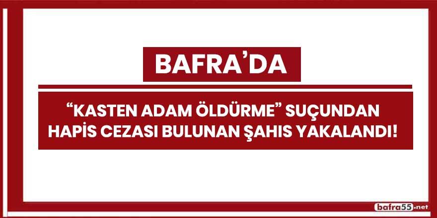 """Bafra'da """"kasten adam öldürme"""" suçundan hapis cezası bulunan şahıs yakalandı!"""