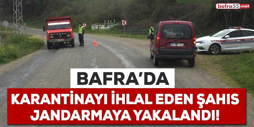 Bafra'da karantinayı ihlal eden şahıs jandarmaya yakalandı!