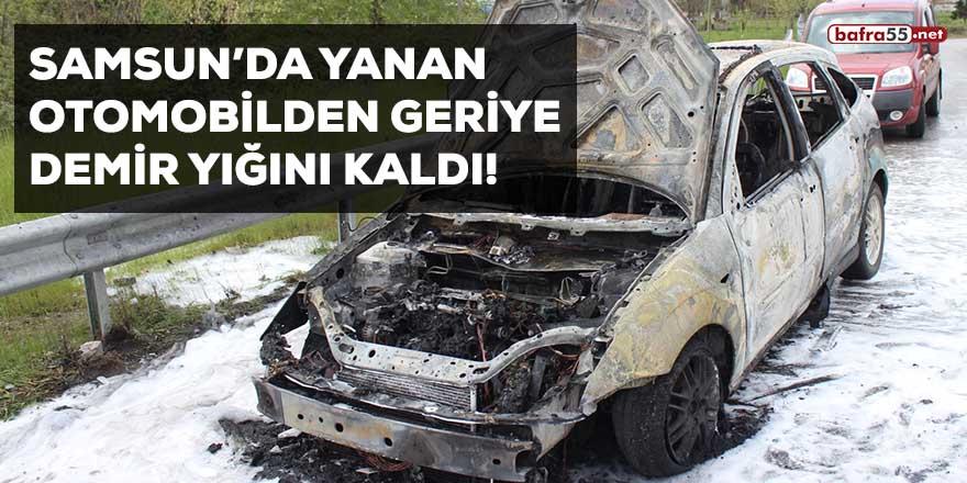 Samsun'da yanan otomobilden geriye demir yığını kaldı!